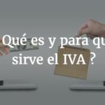 <center>¿Qué es el IVA, para qué sirve el Impuesto al Valor Agregado?</center>