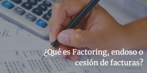 Qué es factoring de facturas, endoso o cesión de facturas